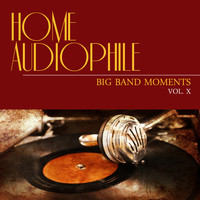 Various Artists - Home Audiophile: Big Band Moments, Vol. 10