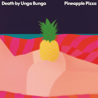Death By Unga Bunga - Pineapple Pizza (Explicit)