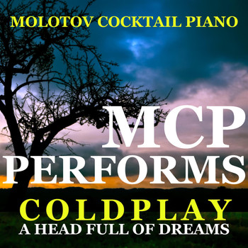 Molotov Cocktail Piano - MCP Performs Coldplay: A Head Full of Dreams