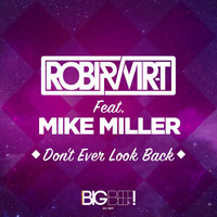Robi & Vir-T feat. Mike Miller - Don't Ever Look Back