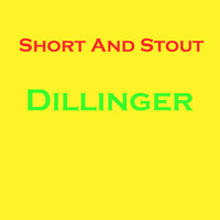 Dillinger - Short And Stout