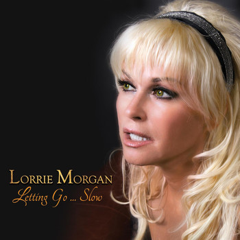 Lorrie Morgan - Letting Go…Slow