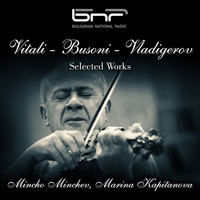 Mincho Minchev and Marina Kapitanova - Vitali - Busoni - Vladigerov: Selected Works