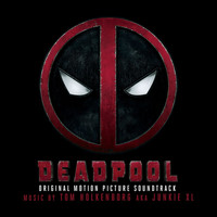 Junkie XL - Deadpool (Original Motion Picture Soundtrack [Explicit])