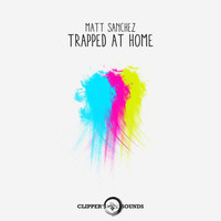 Matt Sanchez - Trapped at Home