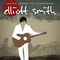 Elliott Smith - Heaven Adores You Soundtrack (Explicit)