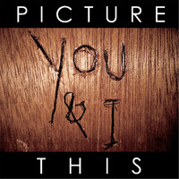 Picture This - You & I