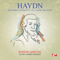 Joseph Haydn - Haydn: Keyboard Concerto No. 8 in C Major, Hob. XVIII/8 (Digitally Remastered)