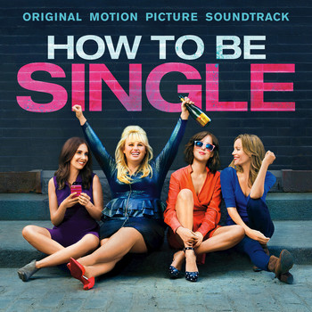 Various Artists - How To Be Single: Original Motion Picture Soundtrack