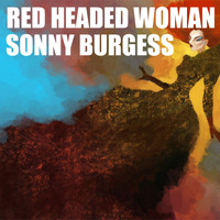 Sonny Burgess - Red Headed Woman