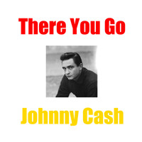 Johnny Cash - There You Go