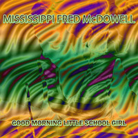 Mississippi Fred McDowell - Good Morning Little School Girl
