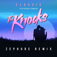 The Knocks - Classic (feat. POWERS) (Zephure Remix)