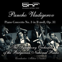 The Symphony Orchestra of The Bulgarian National Radio - Pancho Vladigerov: Piano Concerto No. 3 in B Moll, Op. 31