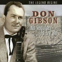 Don Gibson - No Shoulder to Cry On - The Legend Begins