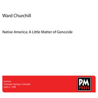 Ward Churchill - Native America: A Little Matter of Genocide