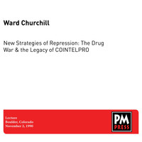 Ward Churchill - New Strategies of Repression: The Drug War & the Legacy of COINTELPRO