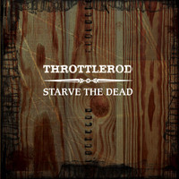 Throttlerod - Starve The Dead