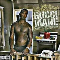 Gucci Mane - Back to the Trap House (Explicit)