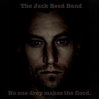 The Jack Reed Band - No One Drop Makes the Flood
