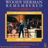 Woody Herman - Woody Herman Remembered: The Authorized Biography
