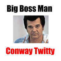 Conway Twitty - Big Boss Man