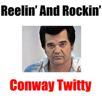 Conway Twitty - Reelin' And Rockin'