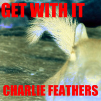 Charlie Feathers - Get With It