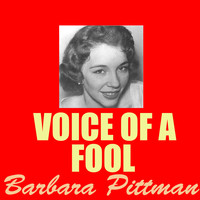 Barbara Pittman - Voice Of A Fool