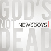 Newsboys - God's Not Dead - The Greatest Hits Of The Newsboys