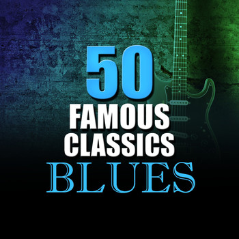 Various Artists - 50 Famous Blues Classics
