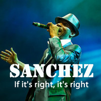 Sanchez - If It's Right, It's Right