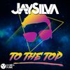 To The Top by Jay Silva