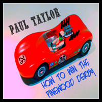 Paul Taylor - How To Win The Pinewood Derby