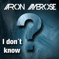 Aaron Ambrose - I Don't Know