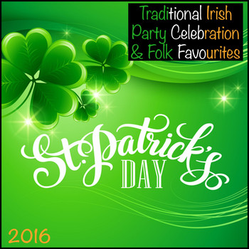 Various Artists - 2016 St Patrick's Day (Traditional Irish Party Celebration & Folk Favourites)