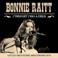 Bonnie Raitt - I Thought I Was a Child (Live)