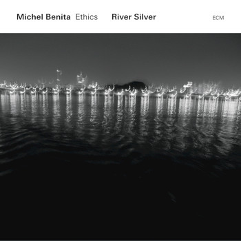 Michel Benita / Ethics - River Silver