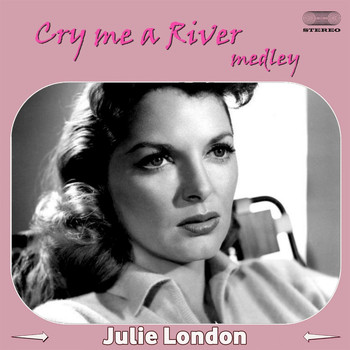 Julie London - Cry Me a River Medley: Cry Me a River / Mad About the Boy / My Heart Belongs to Daddy / Blue Moon /