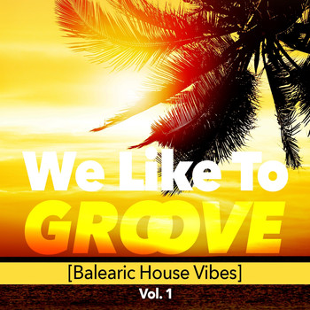 Various Artists - We Like to Groove (Balearic House Vibes), Vol. 1