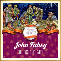 John Fahey - Happy Holidays: Oh Holy Night