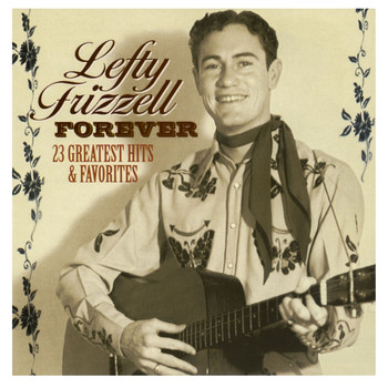 Lefty Frizzell - Forever - 23 Greatest Hits & Favorites