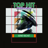 Sidney Bechet - Top Hit Collection