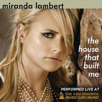 Miranda Lambert - The House That Built Me : Live at the 53rd Annual Grammy Awards  (Live)