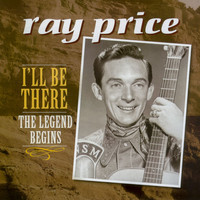 Ray Price - I'll Be There - The Legend Begins