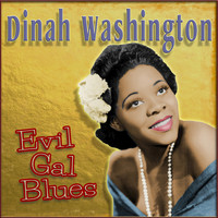 Dinah Washington - Evil Gal Blues