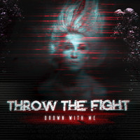 Throw The Fight - Drown With Me