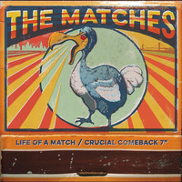 The Matches - Life of a Match / Crucial Comeback (Mary Claire)