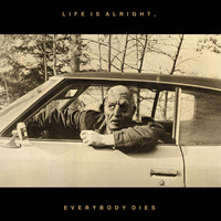 Kal Marks - Life Is Alright, Everybody Dies