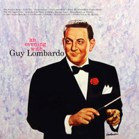 Guy Lombardo & His Royal Canadians - An Evening with Guy Lombardo